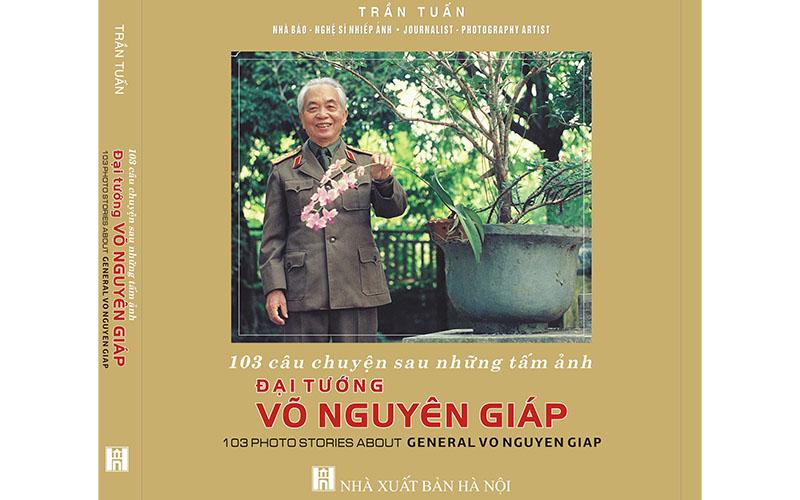 103 câu chuyện sau những tấm ảnh Đại tướng Võ Nguyên Giáp